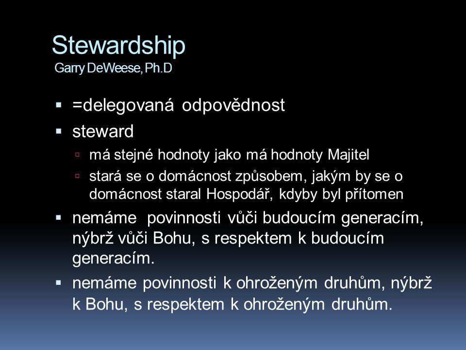 Stewardship Garry DeWeese, Ph.D  =delegovaná odpovědnost  steward  má stejné hodnoty jako má hodnoty Majitel  stará se o domácnost způsobem, jakým