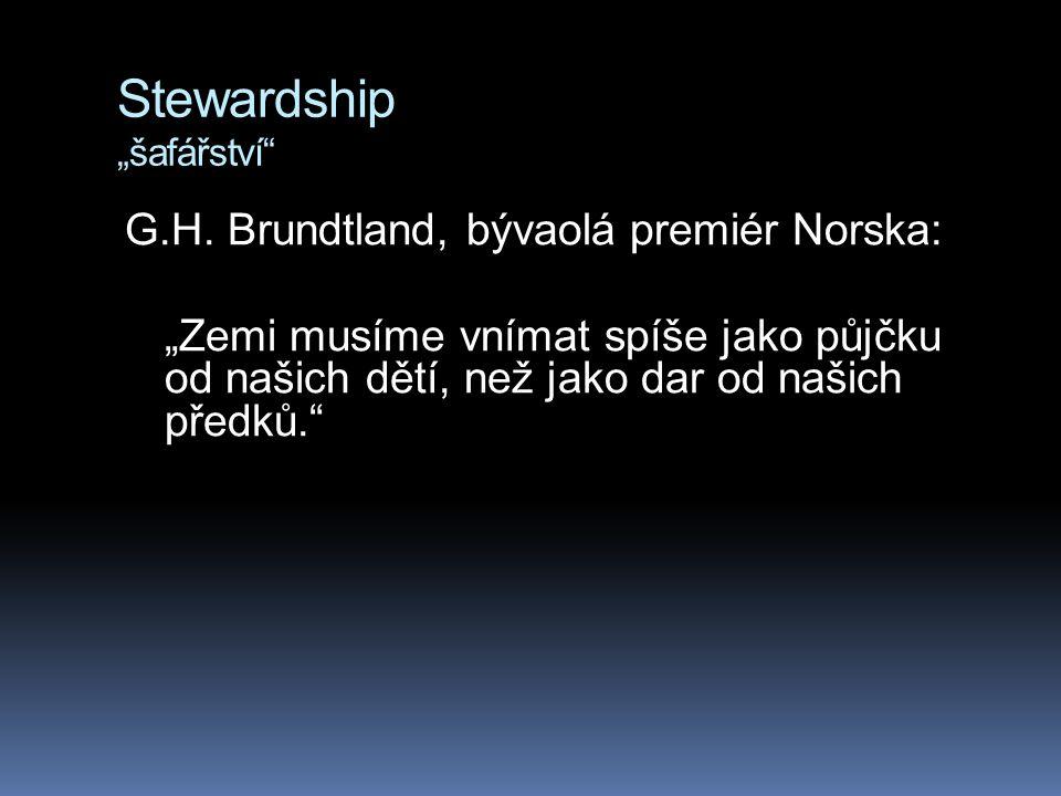 """Stewardship """"šafářství"""" G.H. Brundtland, bývaolá premiér Norska: """"Zemi musíme vnímat spíše jako půjčku od našich dětí, než jako dar od našich předků."""""""