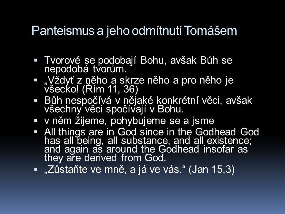 """Panteismus a jeho odmítnutí Tomášem  Tvorové se podobají Bohu, avšak Bůh se nepodobá tvorům.  """"Vždyť z něho a skrze něho a pro něho je všecko! (Řím"""