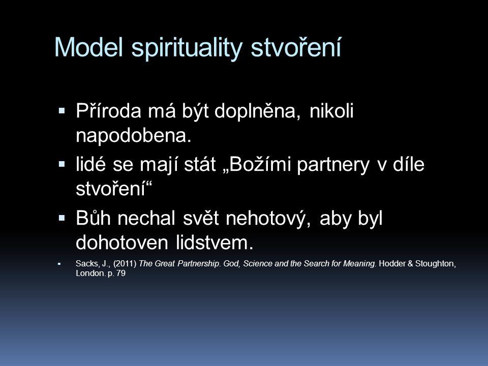 """Model spirituality stvoření  Příroda má být doplněna, nikoli napodobena.  lidé se mají stát """"Božími partnery v díle stvoření""""  Bůh nechal svět neho"""