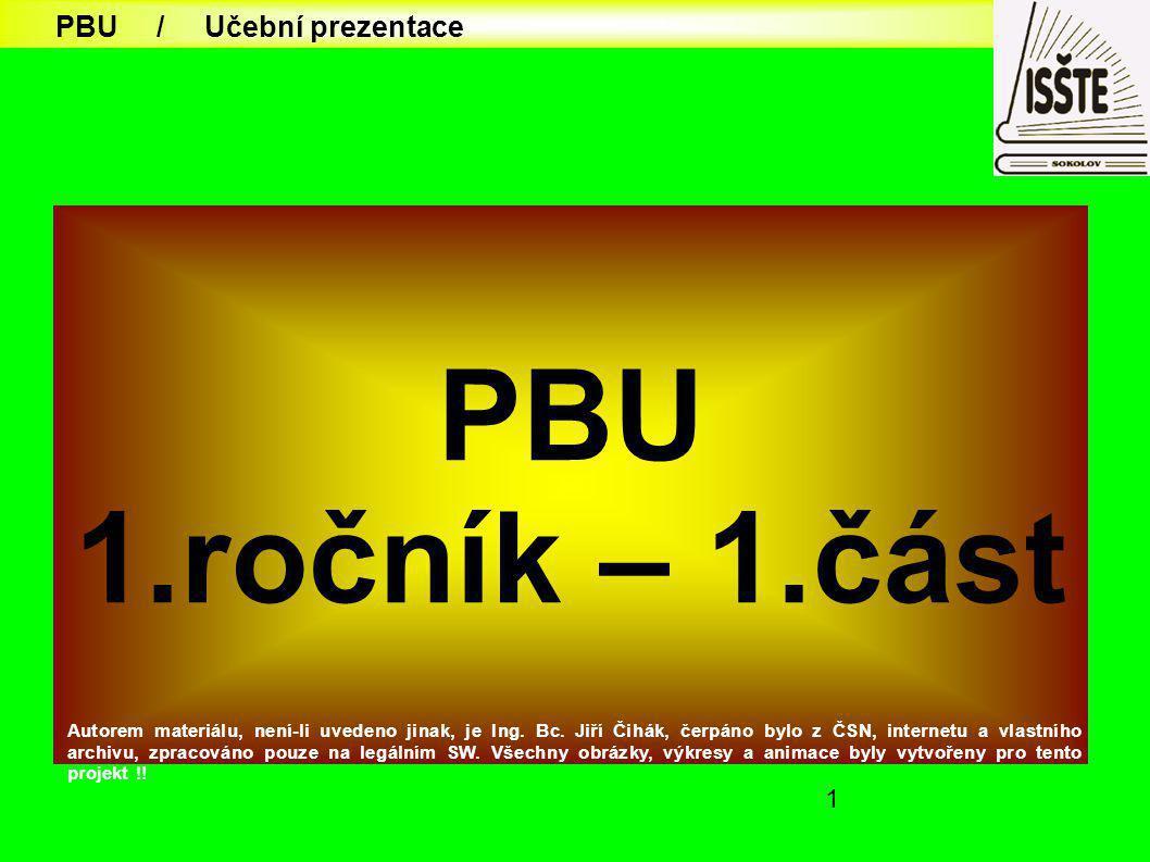 1 PBU 1.ročník – 1.část Autorem materiálu, není-li uvedeno jinak, je Ing. Bc. Jiří Čihák, čerpáno bylo z ČSN, internetu a vlastního archivu, zpracován