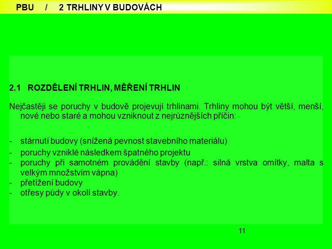 11 2.1 ROZDĚLENÍ TRHLIN, MĚŘENÍ TRHLIN Nejčastěji se poruchy v budově projevují trhlinami. Trhliny mohou být větší, menší, nové nebo staré a mohou vzn