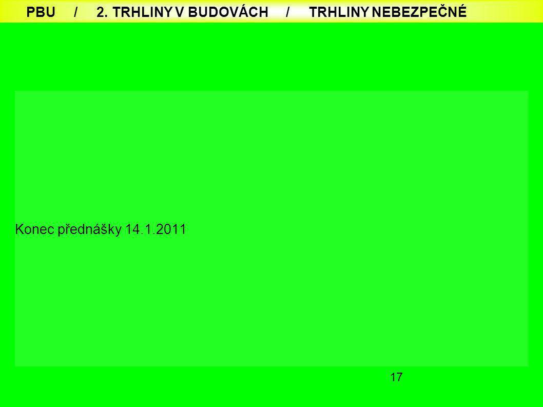 17 Konec přednášky 14.1.2011 PBU / 2. TRHLINY V BUDOVÁCH / TRHLINY NEBEZPEČNÉ