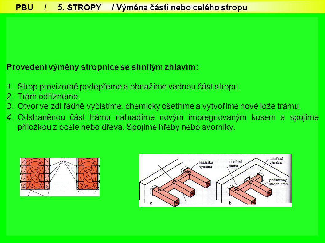 56 Provedení výměny stropnice se shnilým zhlavím: 1.Strop provizorně podepřeme a obnažíme vadnou část stropu.