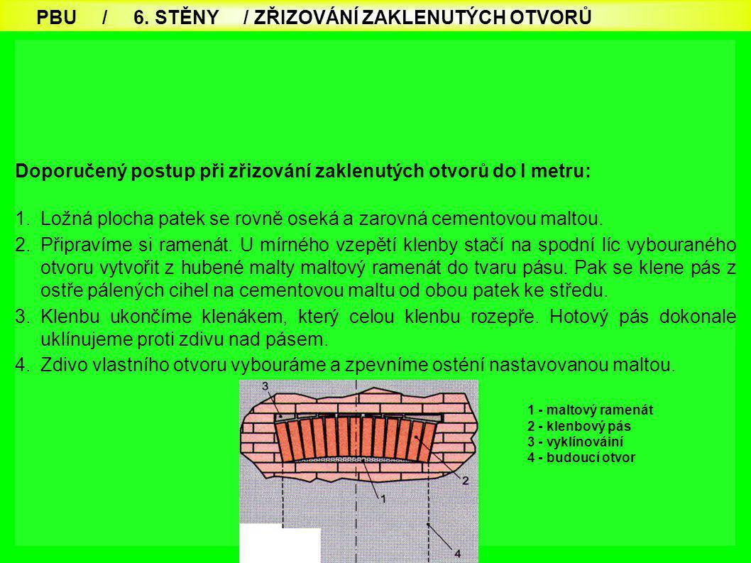70 Doporučený postup při zřizování zaklenutých otvorů do l metru: 1.Ložná plocha patek se rovně oseká a zarovná cementovou maltou. 2.Připravíme si ram