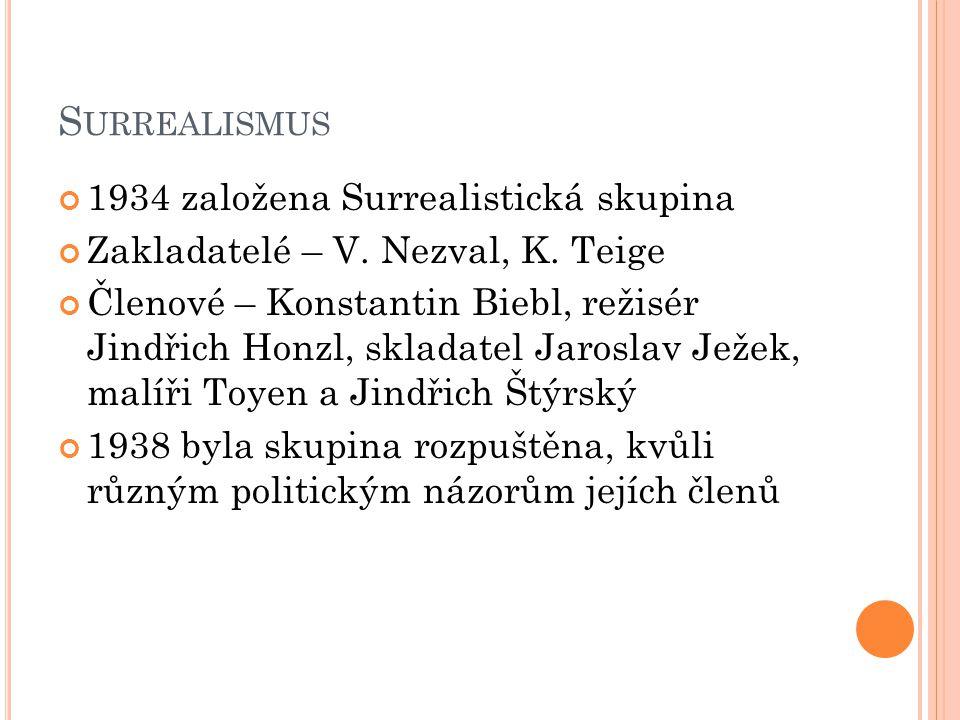 S URREALISMUS 1934 založena Surrealistická skupina Zakladatelé – V. Nezval, K. Teige Členové – Konstantin Biebl, režisér Jindřich Honzl, skladatel Jar