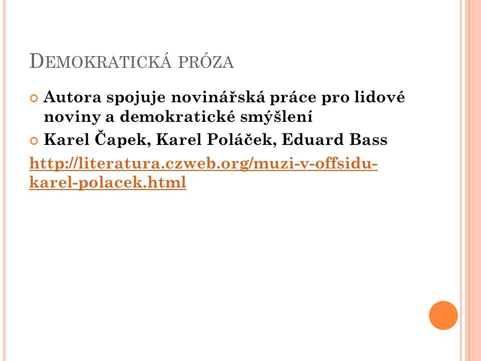 D EMOKRATICKÁ PRÓZA Autora spojuje novinářská práce pro lidové noviny a demokratické smýšlení Karel Čapek, Karel Poláček, Eduard Bass http://literatur