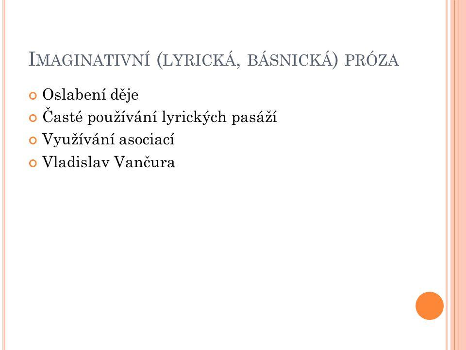 I MAGINATIVNÍ ( LYRICKÁ, BÁSNICKÁ ) PRÓZA Oslabení děje Časté používání lyrických pasáží Využívání asociací Vladislav Vančura