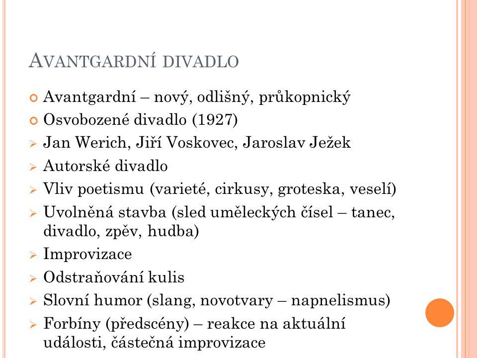 A VANTGARDNÍ DIVADLO Avantgardní – nový, odlišný, průkopnický Osvobozené divadlo (1927)  Jan Werich, Jiří Voskovec, Jaroslav Ježek  Autorské divadlo