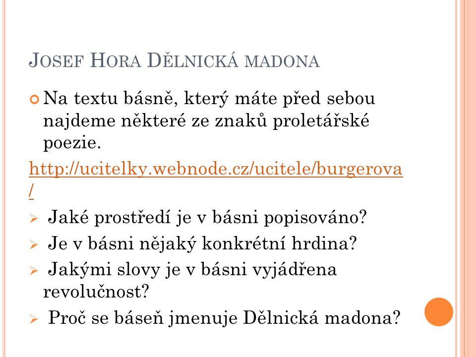 J OSEF H ORA D ĚLNICKÁ MADONA Na textu básně, který máte před sebou najdeme některé ze znaků proletářské poezie. http://ucitelky.webnode.cz/ucitele/bu