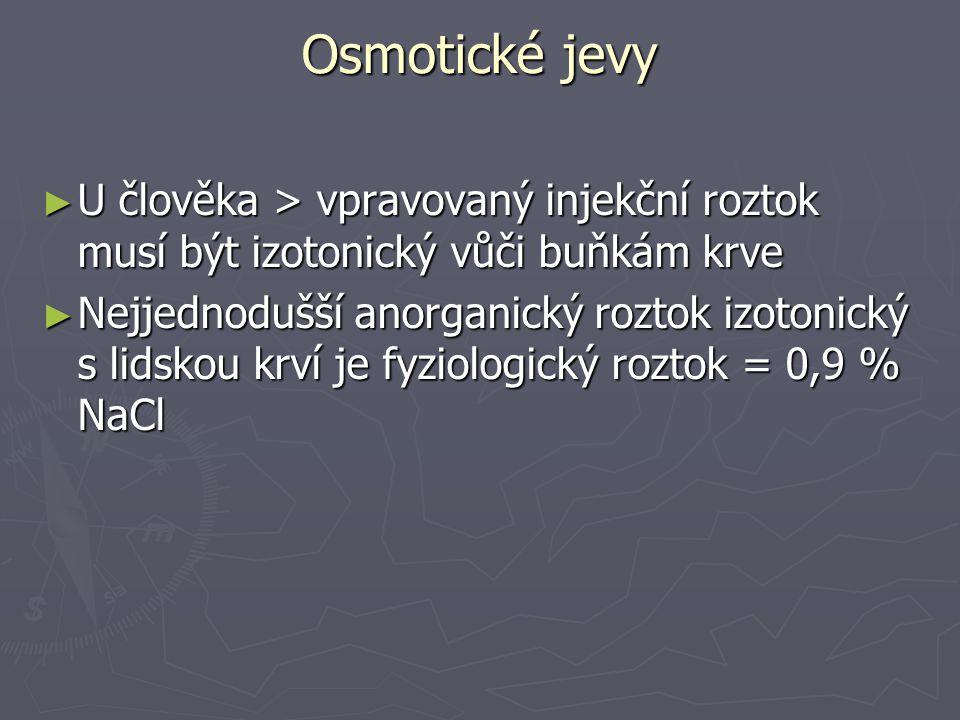 Osmotické jevy ► U člověka > vpravovaný injekční roztok musí být izotonický vůči buňkám krve ► Nejjednodušší anorganický roztok izotonický s lidskou krví je fyziologický roztok = 0,9 % NaCl