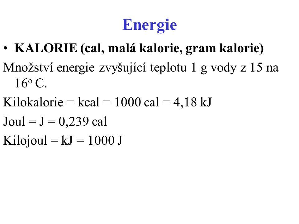 Energie KALORIE (cal, malá kalorie, gram kalorie) Množství energie zvyšující teplotu 1 g vody z 15 na 16 o C. Kilokalorie = kcal = 1000 cal = 4,18 kJ