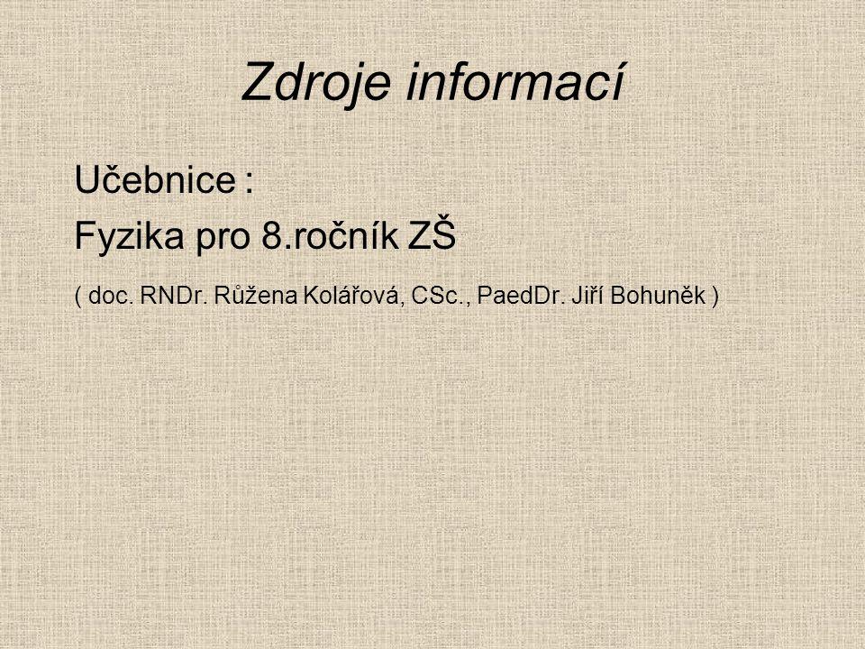 Zdroje informací Učebnice : Fyzika pro 8.ročník ZŠ ( doc. RNDr. Růžena Kolářová, CSc., PaedDr. Jiří Bohuněk )