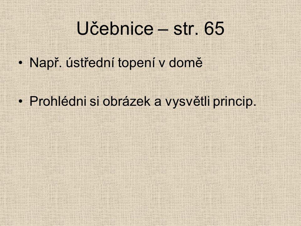 Učebnice – str. 65 Např. ústřední topení v domě Prohlédni si obrázek a vysvětli princip.