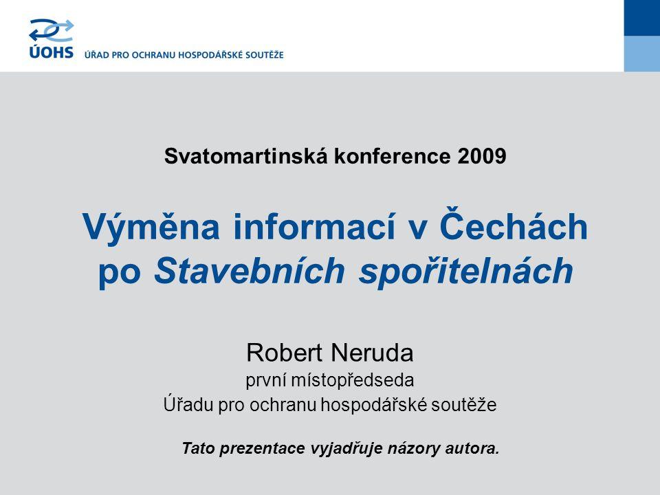 Svatomartinská konference 2009 Výměna informací v Čechách po Stavebních spořitelnách Robert Neruda první místopředseda Úřadu pro ochranu hospodářské soutěže Tato prezentace vyjadřuje názory autora.
