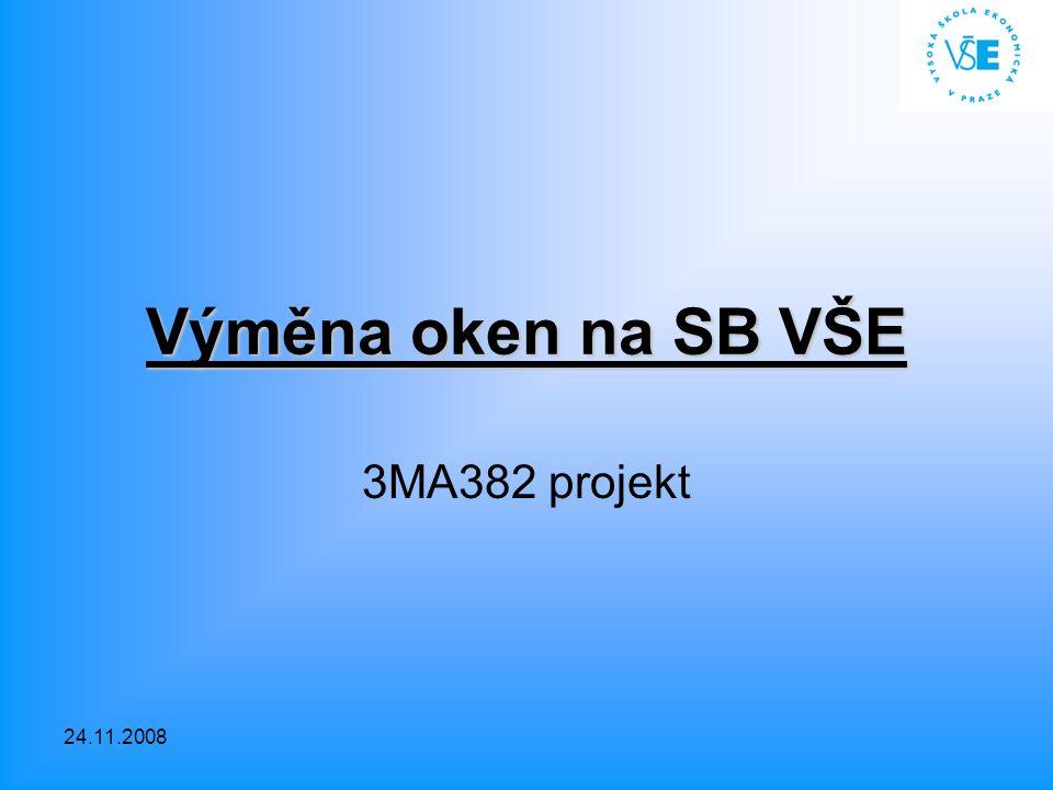 24.11.2008Výměna oken na SB VŠE 3MA382 – Lubas, Gemrich Cíl projektu??