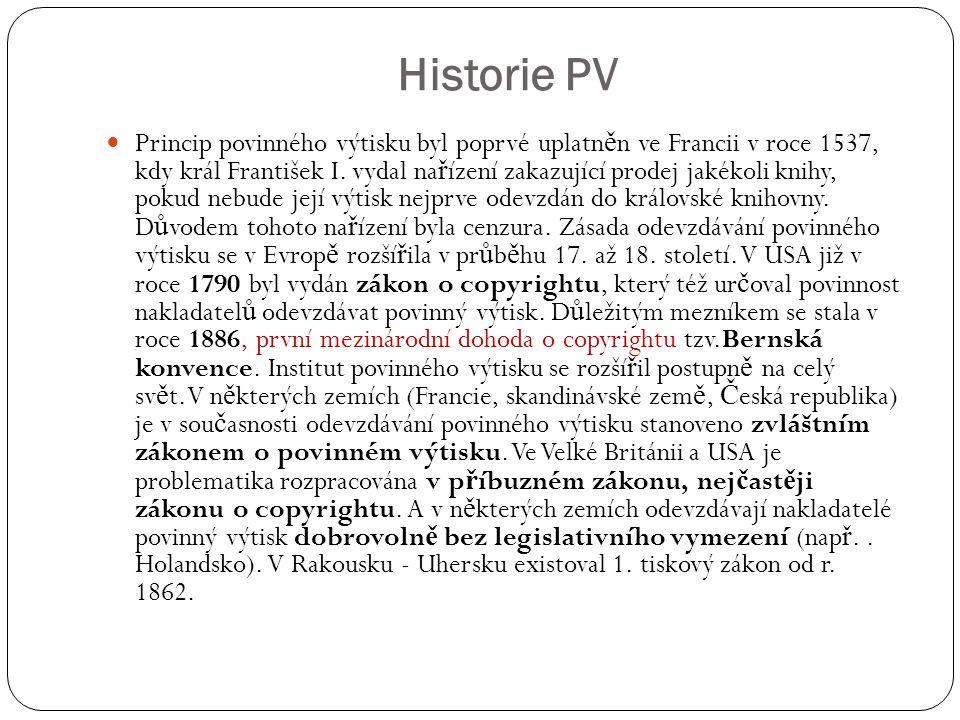 Historie PV Princip povinného výtisku byl poprvé uplatn ě n ve Francii v roce 1537, kdy král František I.