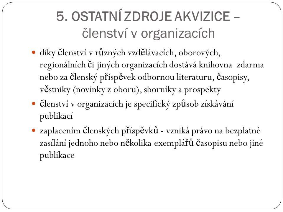 5. OSTATNÍ ZDROJE AKVIZICE – členství v organizacích díky č lenství v r ů zných vzd ě lávacích, oborových, regionálních č i jiných organizacích dostáv