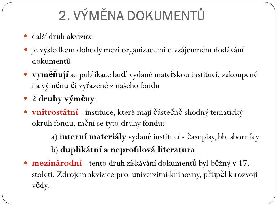 Od roku 1995 platí zákon 37/1995 - Zákon o neperiodických publikacích z tohoto zákona jsou ur č eny 4 povinné výtisky: - 2 výtisky dostává Národní knihovna Praha - 1 výtisk Moravská zemská knihovna v Brn ě - 1 výtisk V ě decká knihovna v Olomouci (- 1 výtisk pro nevidomé dostává knihovna v Olomouci) - 1 výtisk je regionální (nap ř.