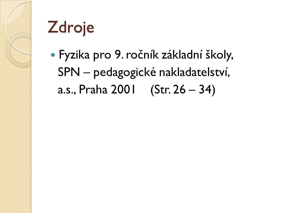 Zdroje Fyzika pro 9. ročník základní školy, SPN – pedagogické nakladatelství, a.s., Praha 2001 (Str. 26 – 34)