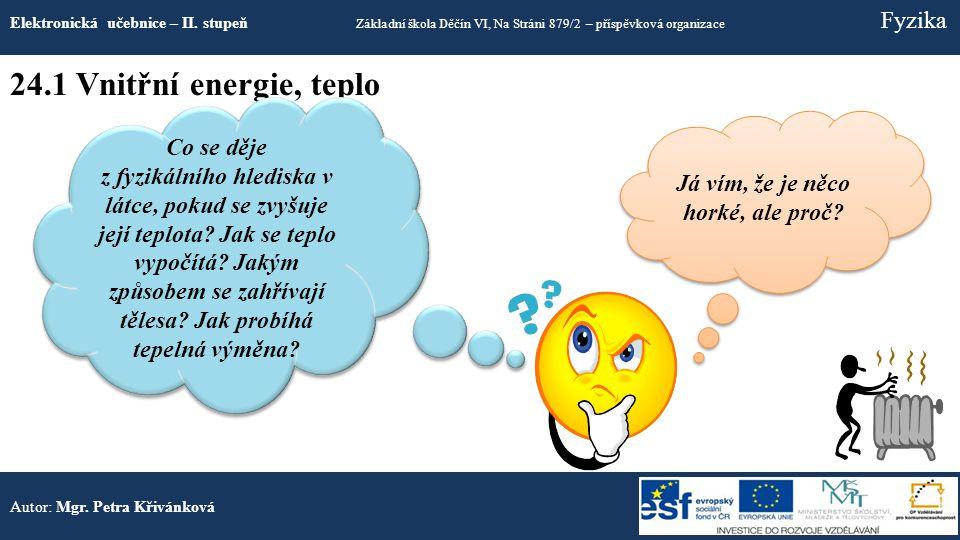 24.1 Vnitřní energie, teplo Elektronická učebnice – II. stupeň Základní škola Děčín VI, Na Stráni 879/2 – příspěvková organizace Fyzika Autor: Mgr. Pe