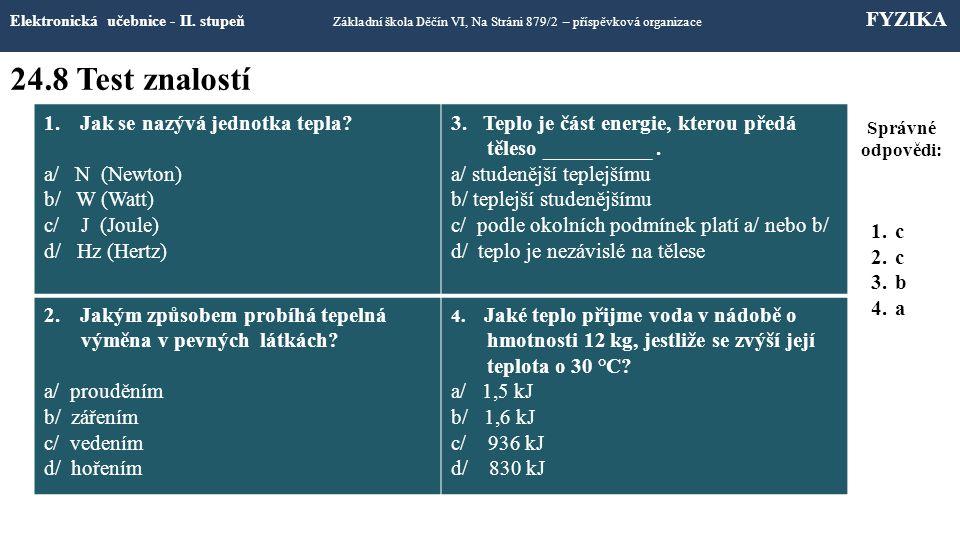 24.8 Test znalostí Elektronická učebnice - II. stupeň Základní škola Děčín VI, Na Stráni 879/2 – příspěvková organizace FYZIKA 1.Jak se nazývá jednotk