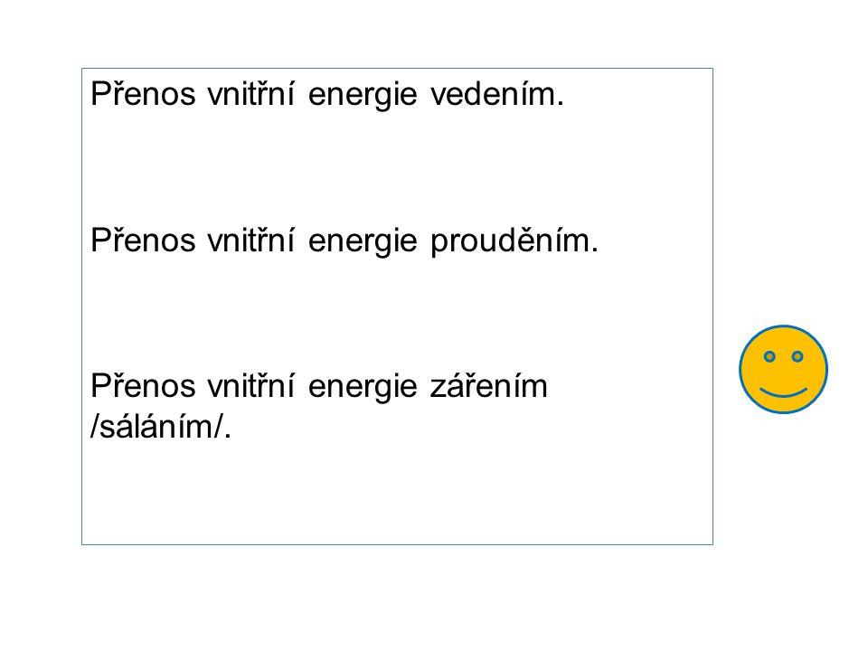 Přenos vnitřní energie vedením.Přenos vnitřní energie prouděním.