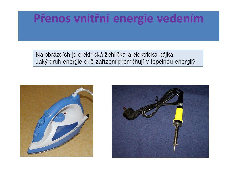 Přenos vnitřní energie vedením Na obrázcích je elektrická žehlička a elektrická pájka.