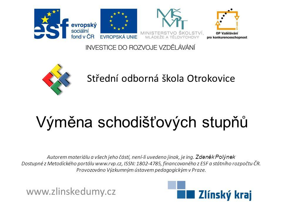 Výměna schodišťových stupňů Střední odborná škola Otrokovice www.zlinskedumy.cz Autorem materiálu a všech jeho částí, není-li uvedeno jinak, je ing. Z