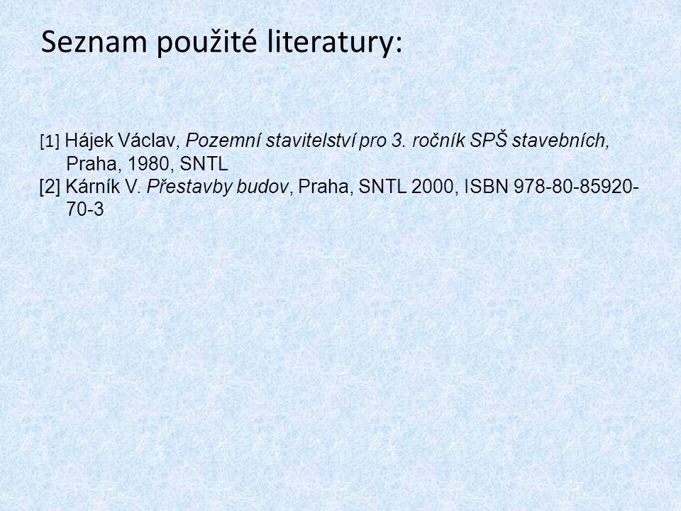Seznam použité literatury: [1] Hájek Václav, Pozemní stavitelství pro 3.