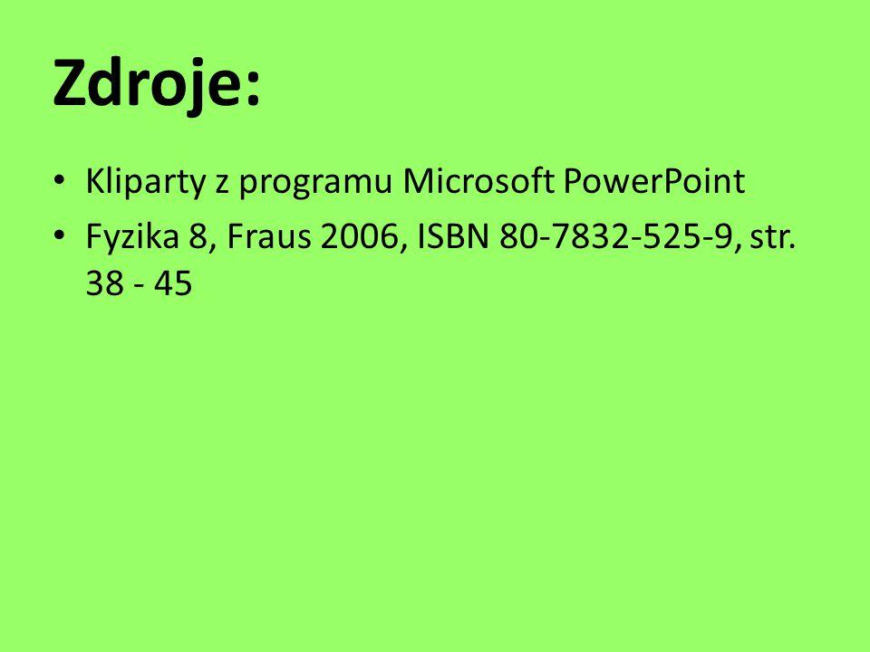 Zdroje: Kliparty z programu Microsoft PowerPoint Fyzika 8, Fraus 2006, ISBN 80-7832-525-9, str.