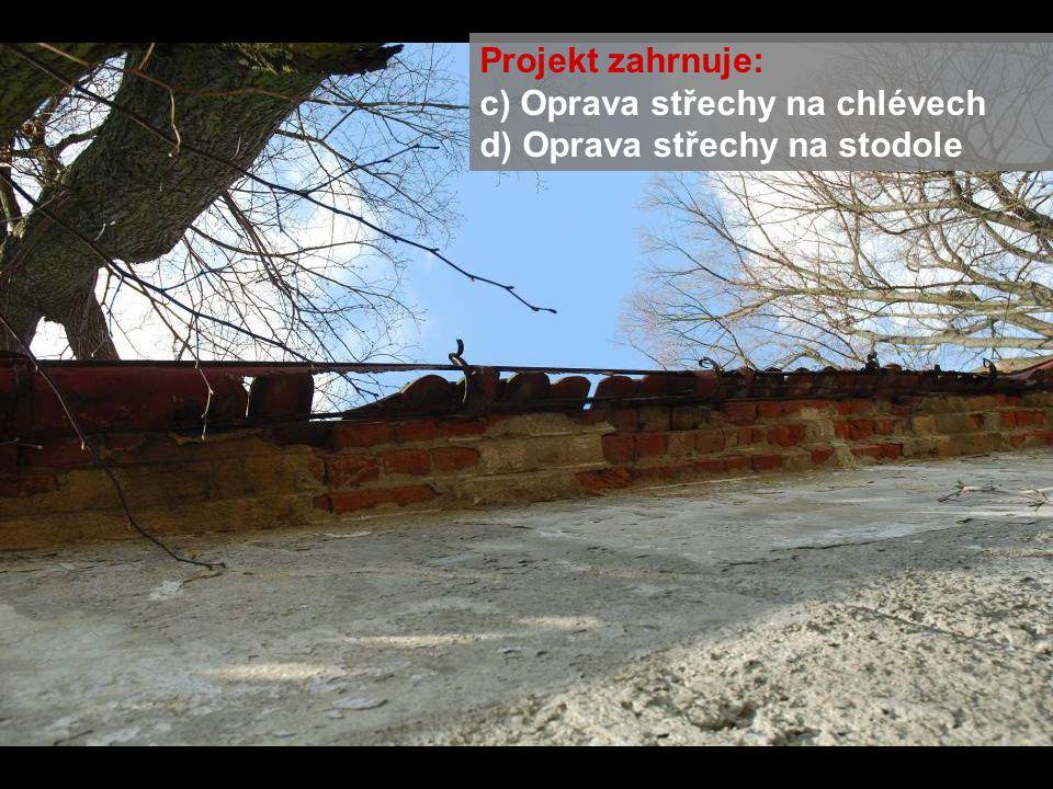 Projekt zahrnuje: c) Oprava střechy na chlévech d) Oprava střechy na stodole