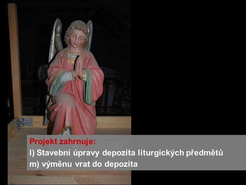 Projekt zahrnuje: l) Stavební úpravy depozita liturgických předmětů m) výměnu vrat do depozita