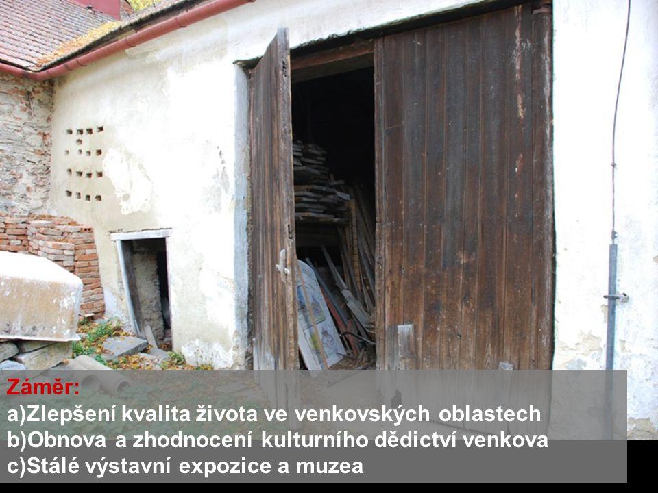 Záměr: a)Zlepšení kvalita života ve venkovských oblastech b)Obnova a zhodnocení kulturního dědictví venkova c)Stálé výstavní expozice a muzea