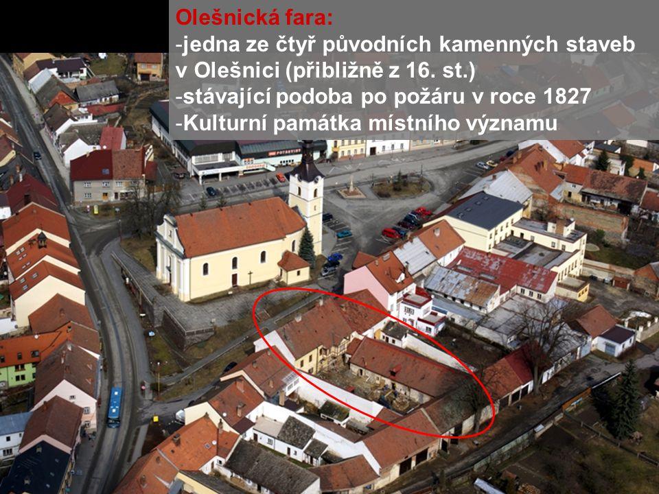 Olešnická fara: -jedna ze čtyř původních kamenných staveb v Olešnici (přibližně z 16. st.) -stávající podoba po požáru v roce 1827 -Kulturní památka m