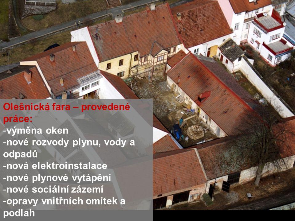 Olešnická fara – provedené práce: -výměna oken -nové rozvody plynu, vody a odpadů -nová elektroinstalace -nové plynové vytápění -nové sociální zázemí