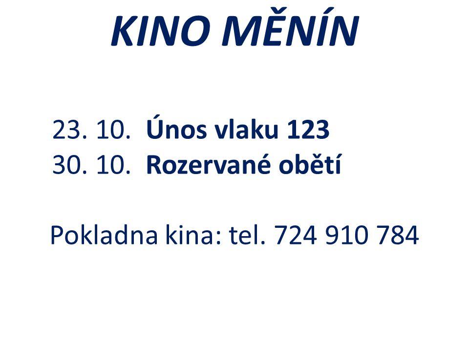 KINO MĚNÍN 23. 10. Únos vlaku 123 30. 10. Rozervané obětí Pokladna kina: tel. 724 910 784