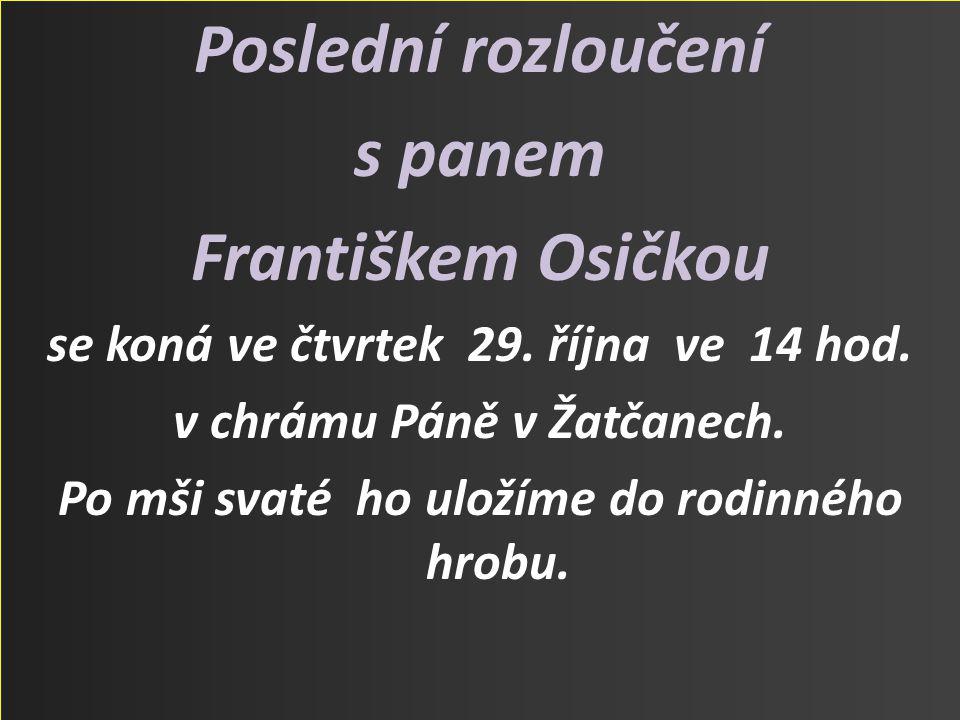 Poslední rozloučení s panem Františkem Osičkou se koná ve čtvrtek 29.