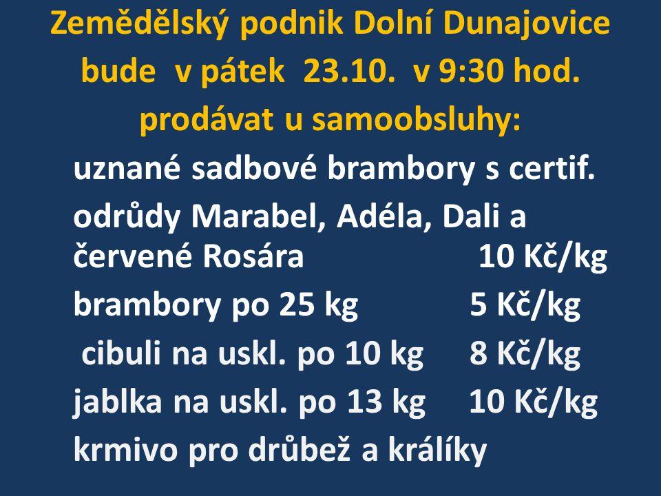Zemědělský podnik Dolní Dunajovice bude v pátek 23.10.