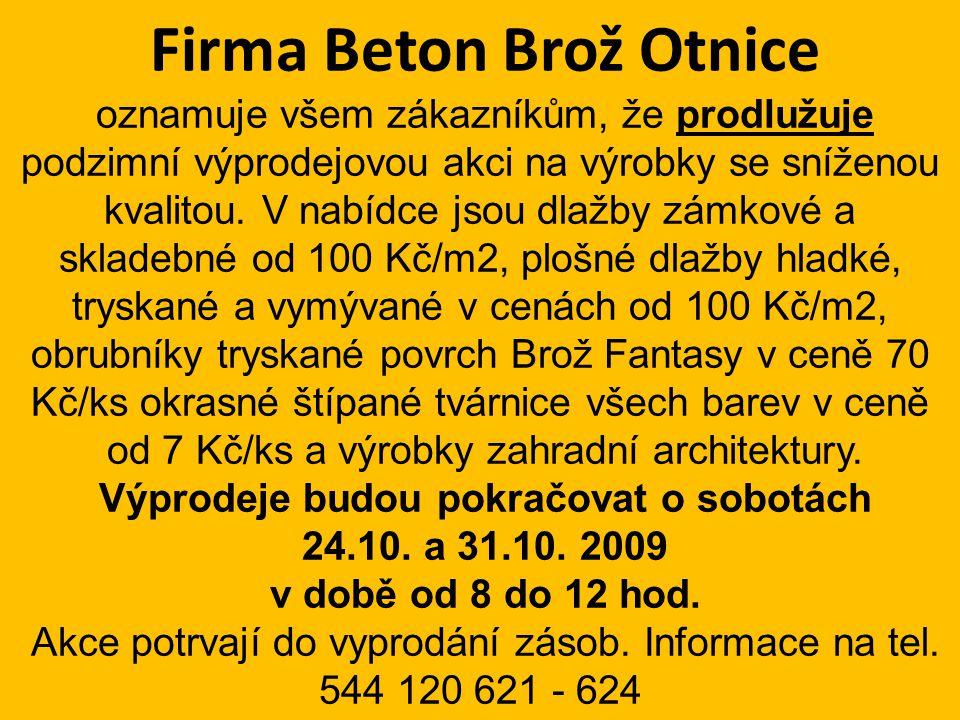 Firma Beton Brož Otnice oznamuje všem zákazníkům, že prodlužuje podzimní výprodejovou akci na výrobky se sníženou kvalitou.