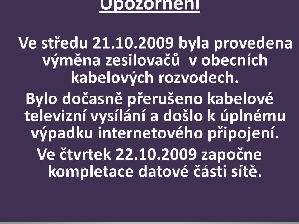 Upozornění Ve středu 21.10.2009 byla provedena výměna zesilovačů v obecních kabelových rozvodech.