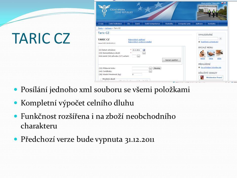 TARIC CZ Posílání jednoho xml souboru se všemi položkami Kompletní výpočet celního dluhu Funkčnost rozšířena i na zboží neobchodního charakteru Předchozí verze bude vypnuta 31.12.2011