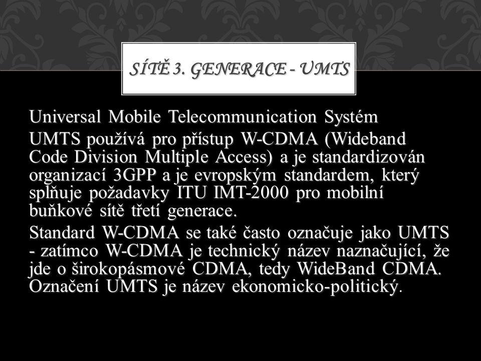 Universal Mobile Telecommunication Systém UMTS používá pro přístup W-CDMA (Wideband Code Division Multiple Access) a je standardizován organizací 3GPP