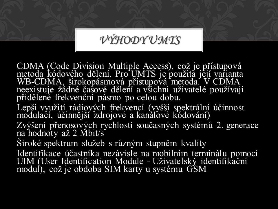 CDMA (Code Division Multiple Access), což je přístupová metoda kódového dělení. Pro UMTS je použita její varianta WB-CDMA, širokopásmová přístupová me
