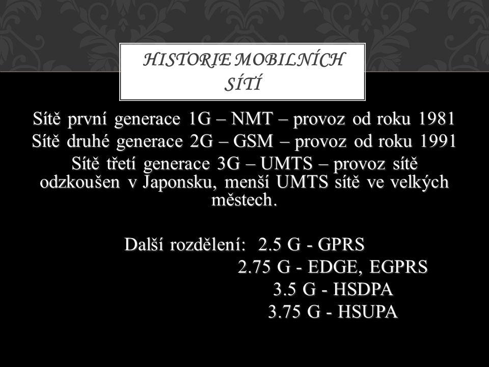 Sítě první generace 1G – NMT – provoz od roku 1981 Sítě druhé generace 2G – GSM – provoz od roku 1991 Sítě třetí generace 3G – UMTS – provoz sítě odzk
