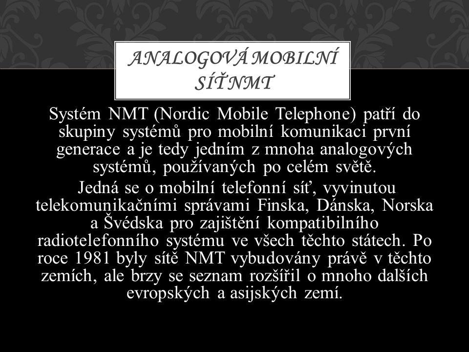 Systém NMT (Nordic Mobile Telephone) patří do skupiny systémů pro mobilní komunikaci první generace a je tedy jedním z mnoha analogových systémů, použ