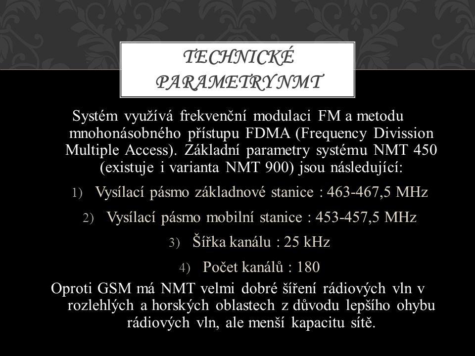 Systém využívá frekvenční modulaci FM a metodu mnohonásobného přístupu FDMA (Frequency Divission Multiple Access). Základní parametry systému NMT 450
