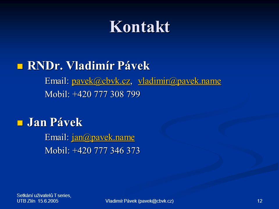 Setkání uživatelů T series, UTB Zlín 15.6.2005 12Vladimír Pávek (pavek@cbvk.cz) Kontakt RNDr.