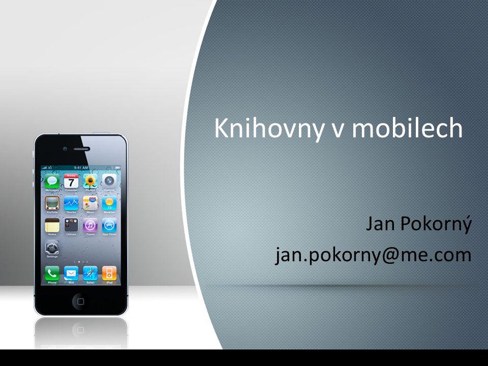 Knihovny v mobilech Jan Pokorný jan.pokorny@me.com