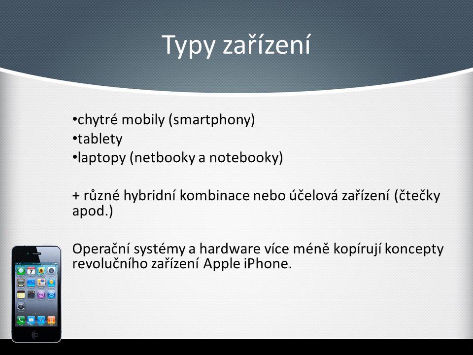 Typy zařízení chytré mobily (smartphony) tablety laptopy (netbooky a notebooky) + různé hybridní kombinace nebo účelová zařízení (čtečky apod.) Operační systémy a hardware více méně kopírují koncepty revolučního zařízení Apple iPhone.